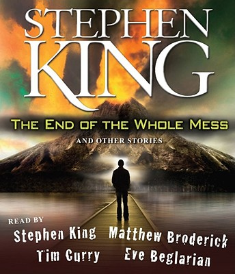 [CD] The End of the Whole Mess By King, Stephen/ King, Stephen (NRT)/ Broderick, Matthew (NRT)/ Curry, Tim (NRT)/ Beglarian, Eve (NRT)