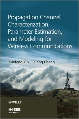 Propagation Channel Characterization, Parameter Estimation, and Modeling for Wireless Communications By Yin, X.